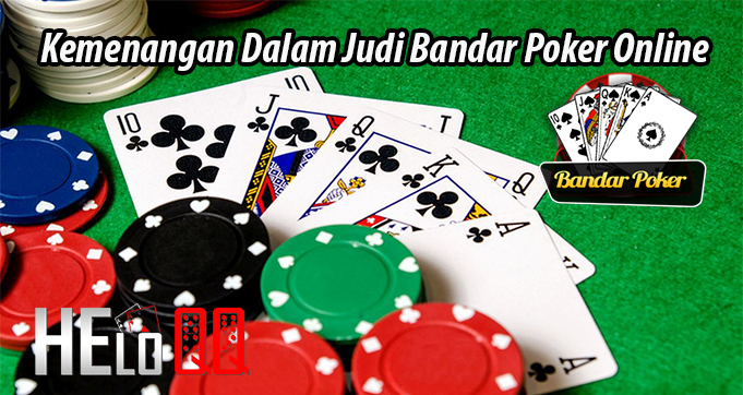 Kemenangan Dalam Judi Bandar Poker Online
