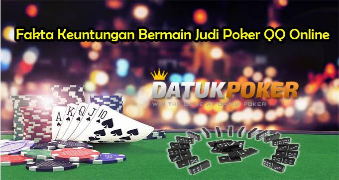 Fakta Keuntungan Bermain Judi Poker QQ Online