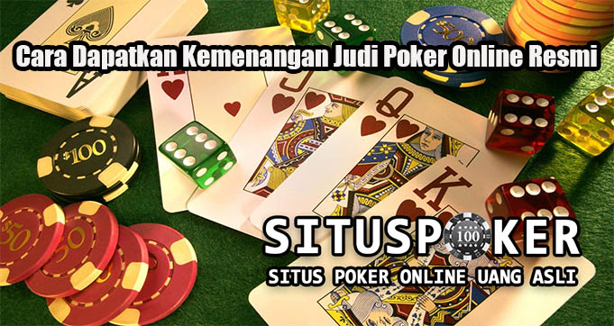 Cara Dapatkan Kemenangan Judi Poker Online Resmi