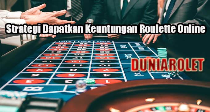 Strategi Dapatkan Keuntungan Roulette Online